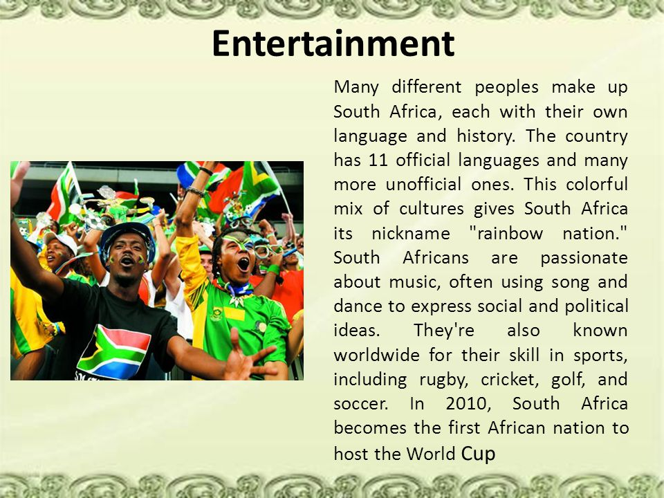Entertainment Many different peoples make up South Africa, each with their own language and history. The country has 11 official languages and many mo