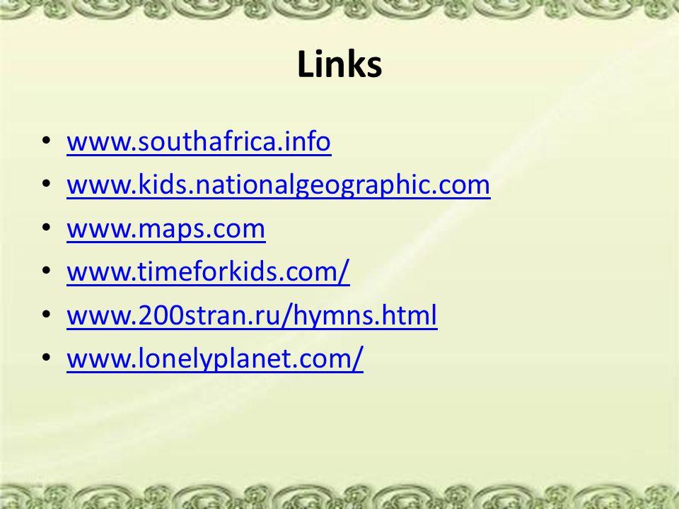 Links www.southafrica.info www.kids.nationalgeographic.com www.maps.com www.timeforkids.com/ www.200stran.ru/hymns.html www.lonelyplanet.com/