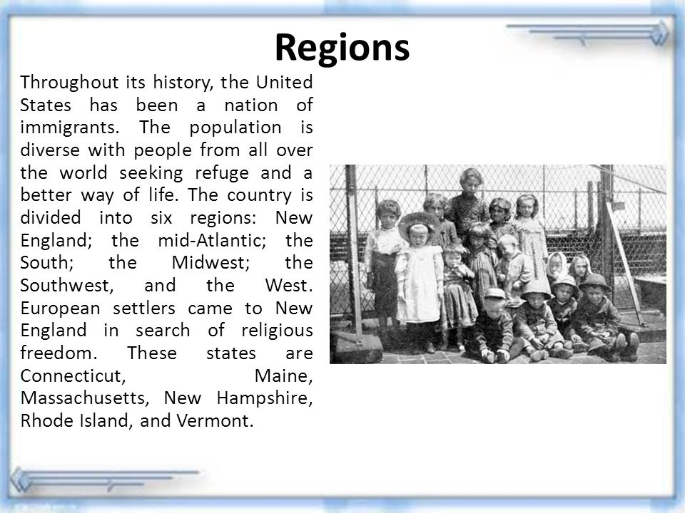 Regions Throughout its history, the United States has been a nation of immigrants. The population is diverse with people from all over the world seeki