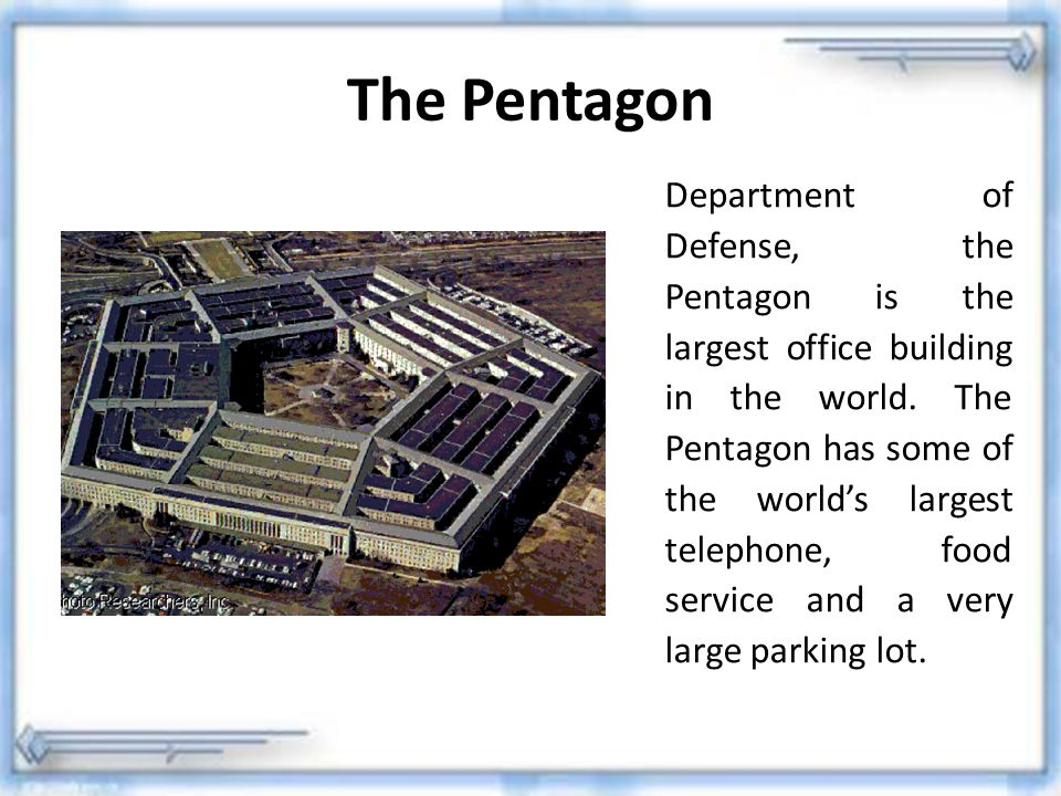 The Pentagon Department of Defense, the Pentagon is the largest office building in the world. The Pentagon has some of the world's largest telephone,