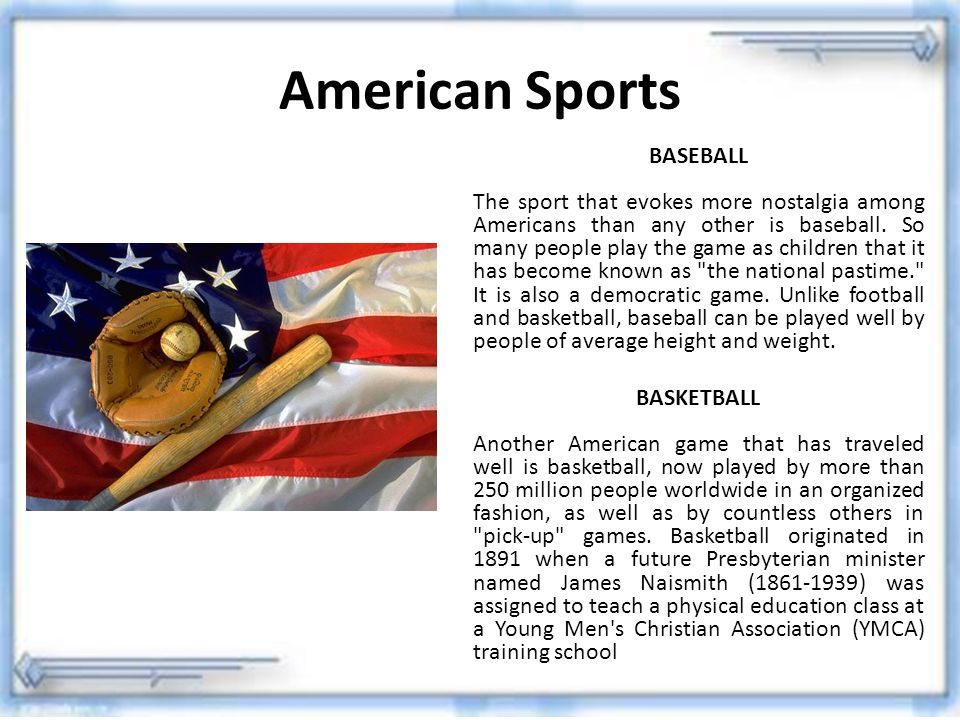 American Sports BASEBALL The sport that evokes more nostalgia among Americans than any other is baseball. So many people play the game as children tha