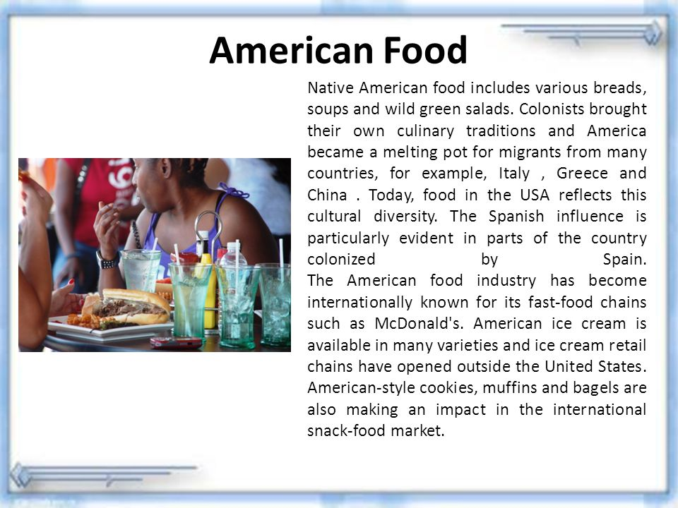 American Food Native American food includes various breads, soups and wild green salads. Colonists brought their own culinary traditions and America b