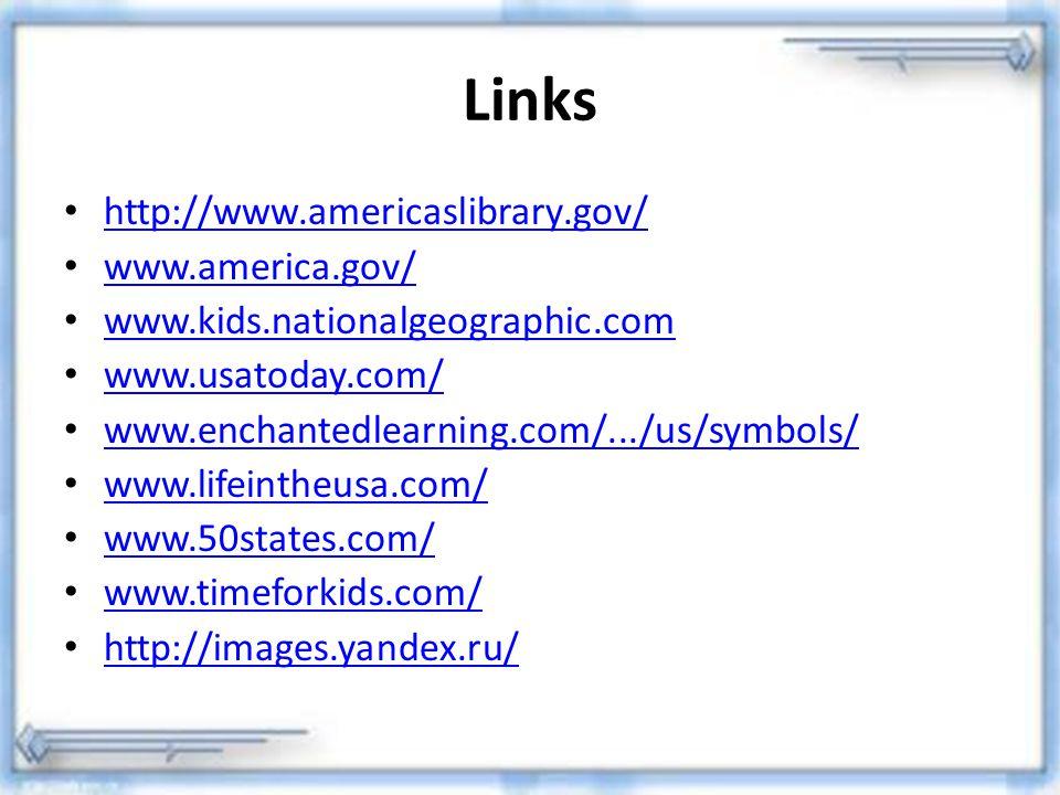 Links http://www.americaslibrary.gov/ www.america.gov/ www.america.gov/ www.kids.nationalgeographic.com www.usatoday.com/ www.enchantedlearning.com/..