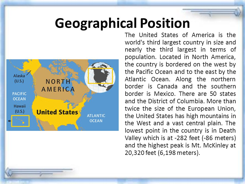 Geographical Position The United States of America is the world's third largest country in size and nearly the third largest in terms of population. L