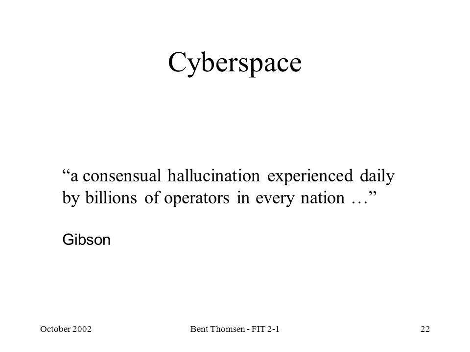 October 2002Bent Thomsen - FIT 2-122 a consensual hallucination experienced daily by billions of operators in every nation … Gibson Cyberspace
