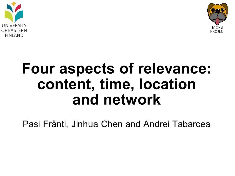 Four aspects of relevance: content, time, location and network Pasi Fränti, Jinhua Chen and Andrei Tabarcea