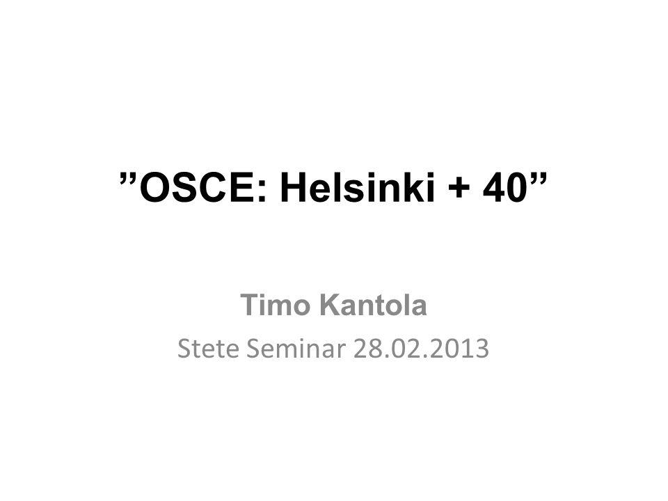 OSCE: Helsinki + 40 Timo Kantola Stete Seminar 28.02.2013