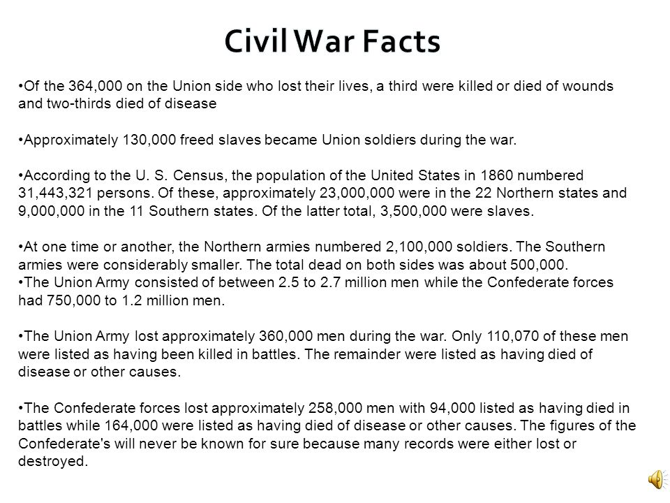 Of the 364,000 on the Union side who lost their lives, a third were killed or died of wounds and two-thirds died of disease Approximately 130,000 free