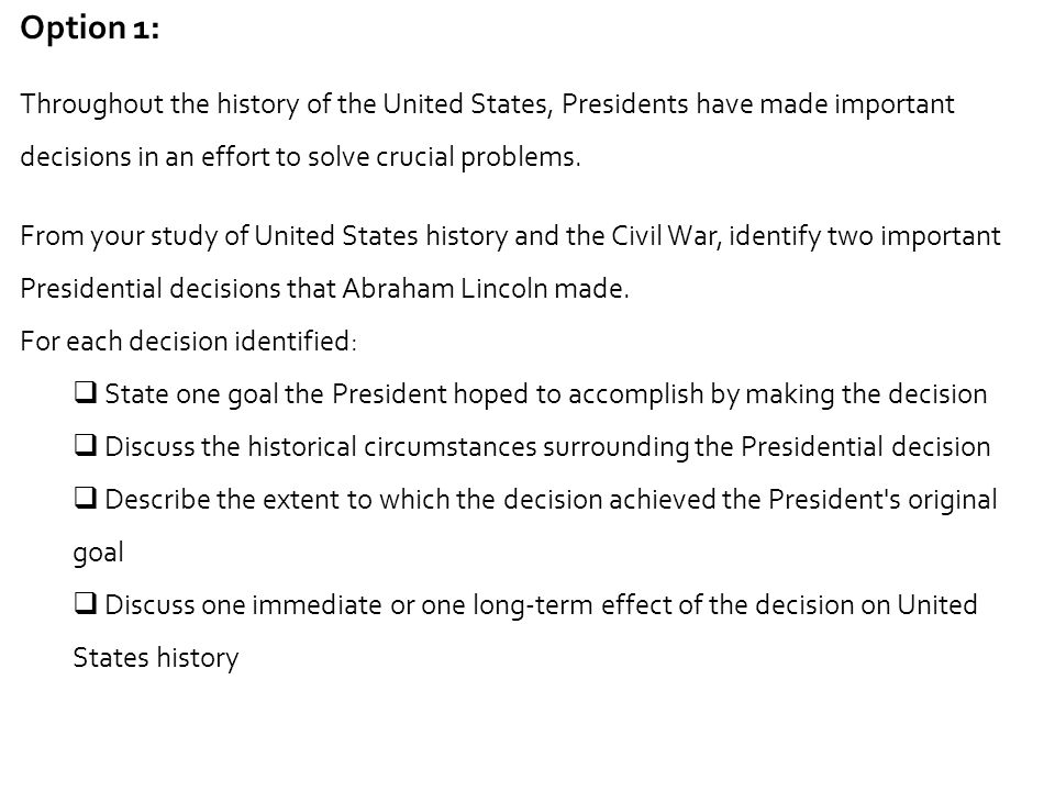 Option 1: Throughout the history of the United States, Presidents have made important decisions in an effort to solve crucial problems. From your stud