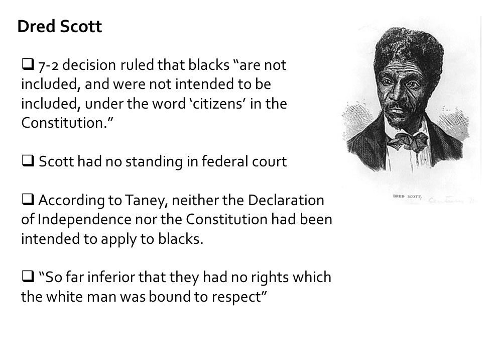 "Dred Scott  7-2 decision ruled that blacks ""are not included, and were not intended to be included, under the word 'citizens' in the Constitution."" "