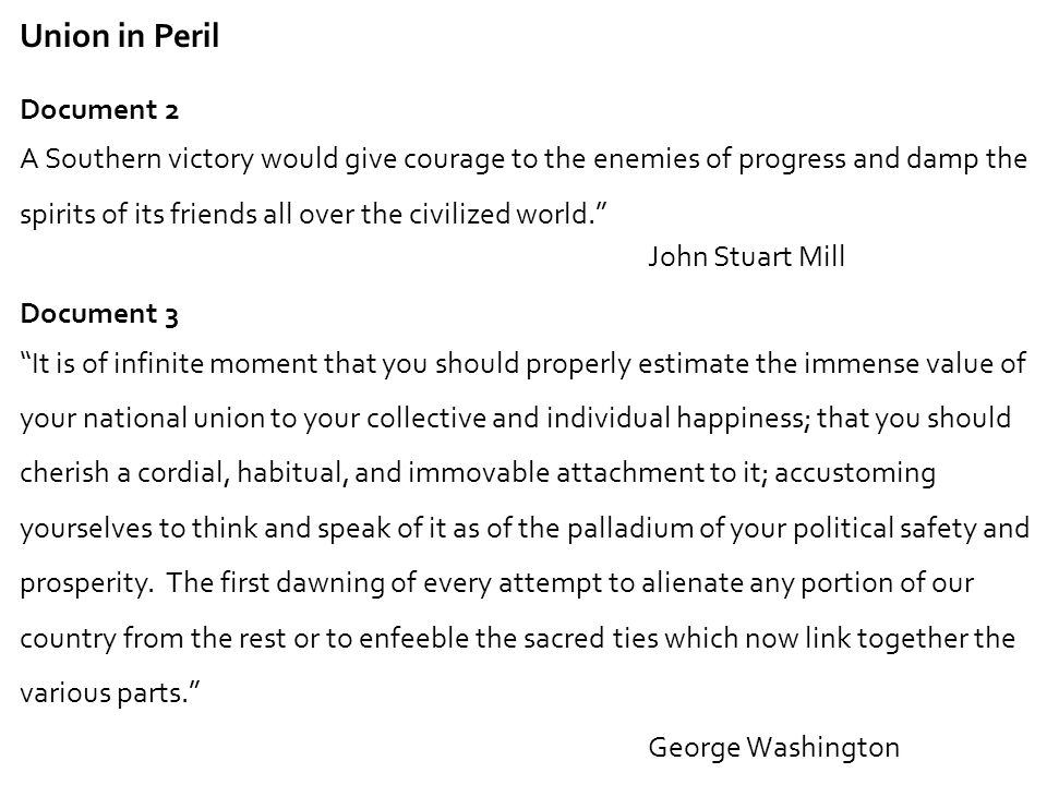Union in Peril Document 2 A Southern victory would give courage to the enemies of progress and damp the spirits of its friends all over the civilized