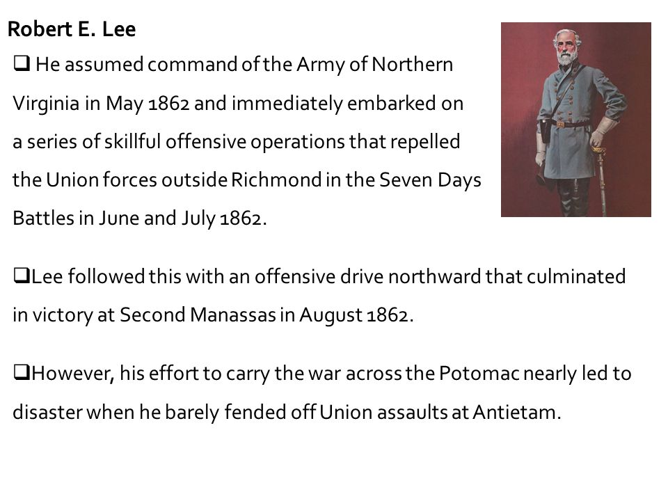Robert E. Lee  He assumed command of the Army of Northern Virginia in May 1862 and immediately embarked on a series of skillful offensive operations
