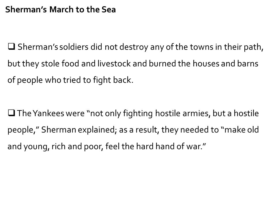 Sherman's March to the Sea  Sherman's soldiers did not destroy any of the towns in their path, but they stole food and livestock and burned the house