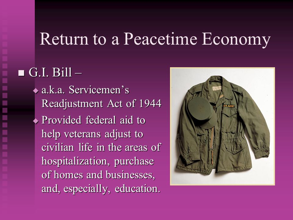 Return to a Peacetime Economy G.I.Bill – G.I. Bill –  a.k.a.