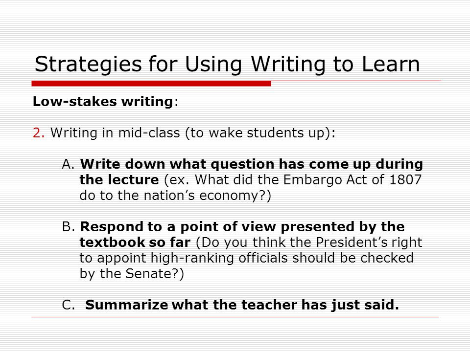 Strategies for Using Writing to Learn Low-stakes writing: 2.