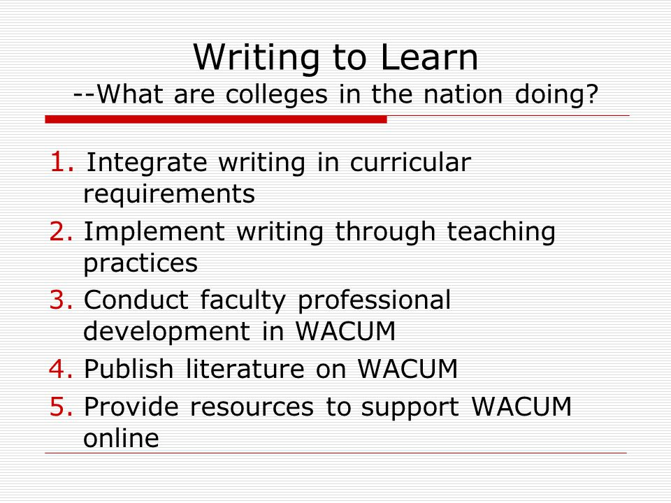 Writing to Learn --What are colleges in the nation doing.