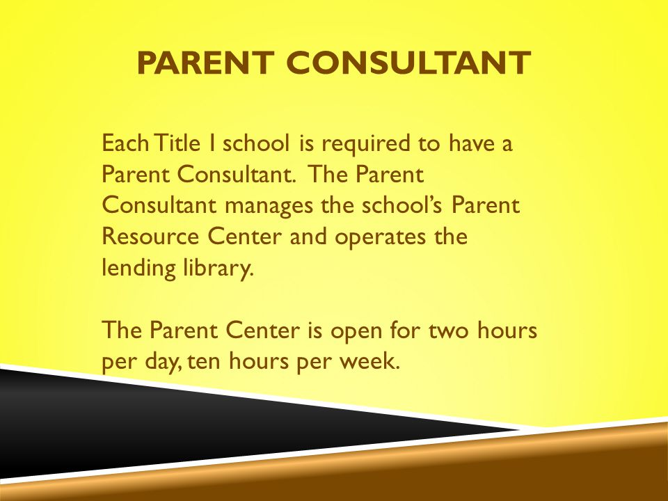 PARENT CONSULTANT Each Title I school is required to have a Parent Consultant.