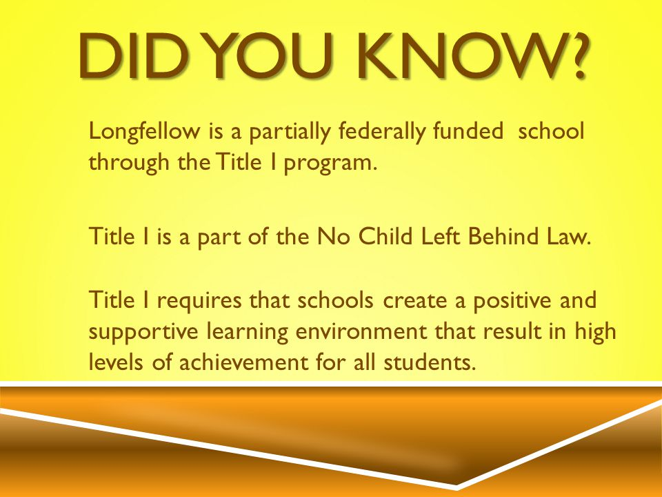 DID YOU KNOW. Longfellow is a partially federally funded school through the Title I program.