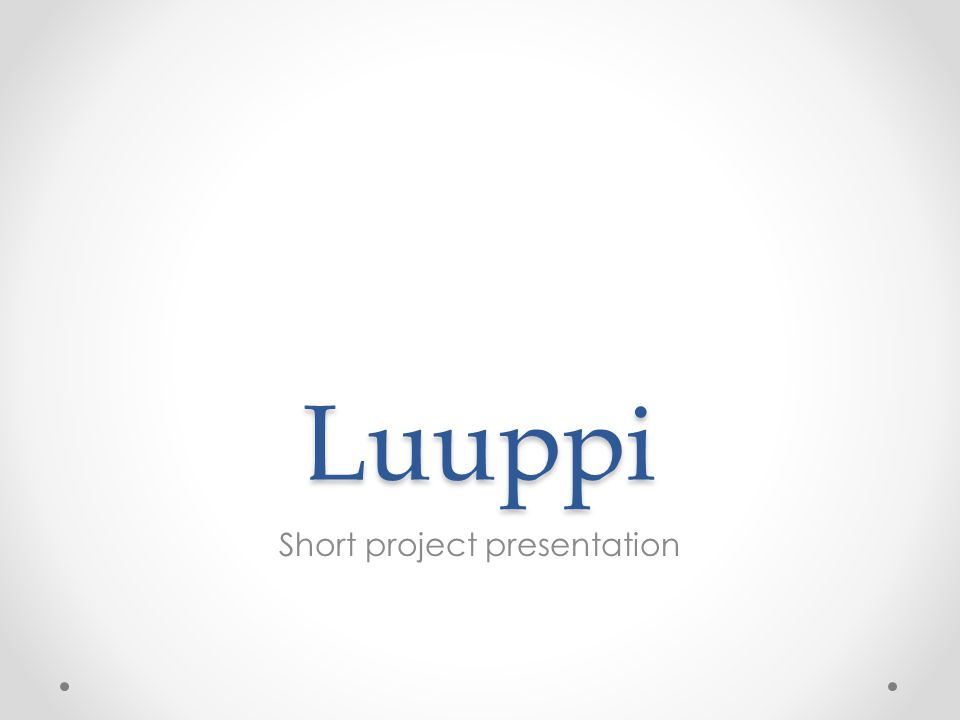 The Project Our client is Luuppi Ry (student organization of information science students) Our goal is to renew the organization's website o Features such as: register for members, calendar system, publishing system, payment system and picture bank etc.