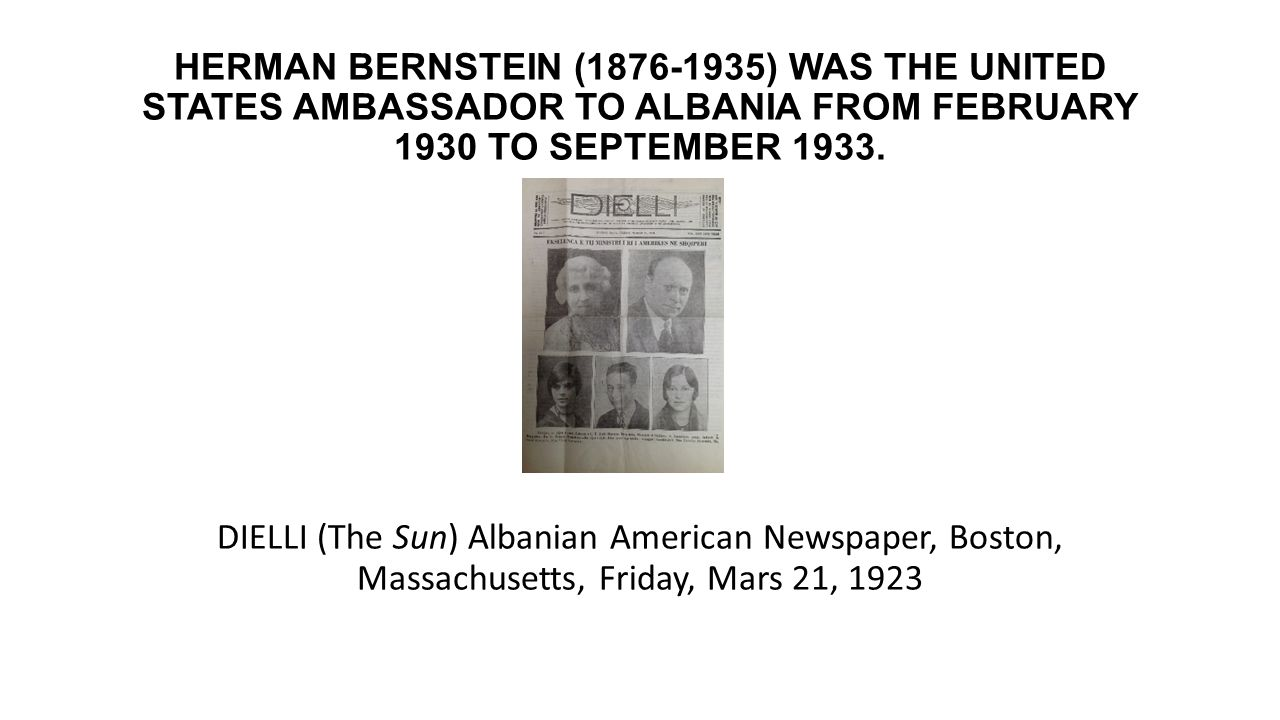 HERMAN BERNSTEIN (1876-1935) WAS THE UNITED STATES AMBASSADOR TO ALBANIA FROM FEBRUARY 1930 TO SEPTEMBER 1933. DIELLI (The Sun) Albanian American News