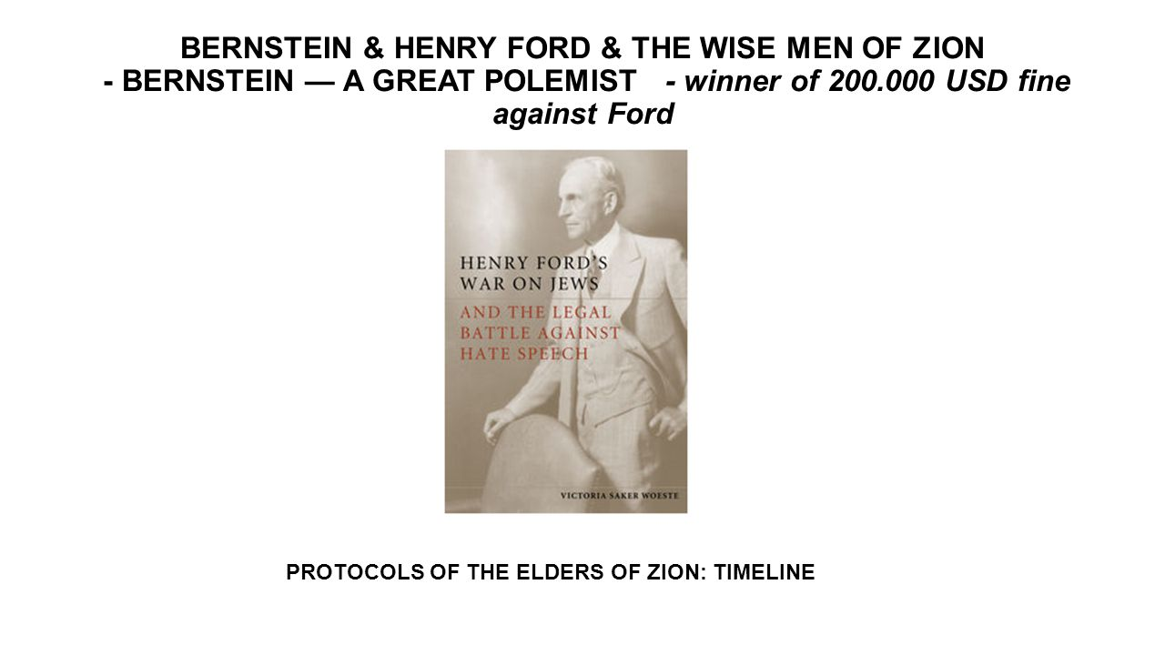 BERNSTEIN & HENRY FORD & THE WISE MEN OF ZION - BERNSTEIN — A GREAT POLEMIST - winner of 200.000 USD fine against Ford PROTOCOLS OF THE ELDERS OF ZION