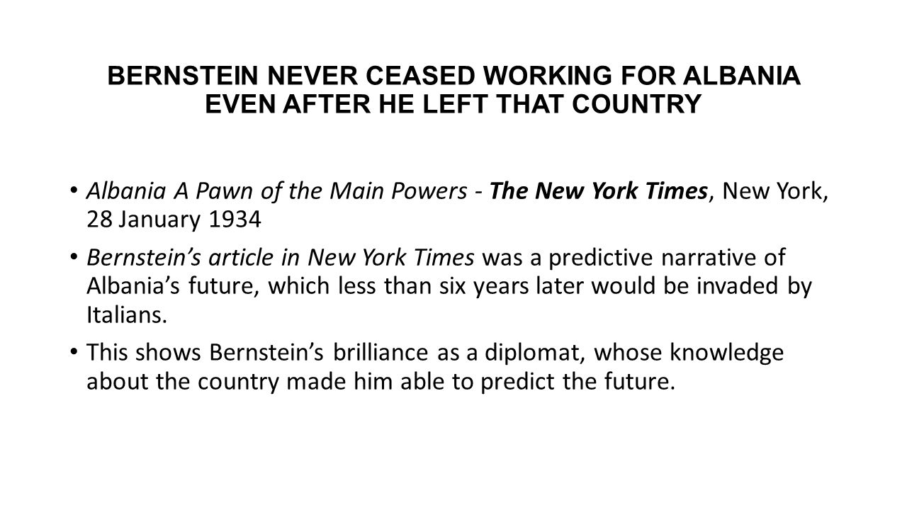 BERNSTEIN NEVER CEASED WORKING FOR ALBANIA EVEN AFTER HE LEFT THAT COUNTRY Albania A Pawn of the Main Powers - The New York Times, New York, 28 Januar