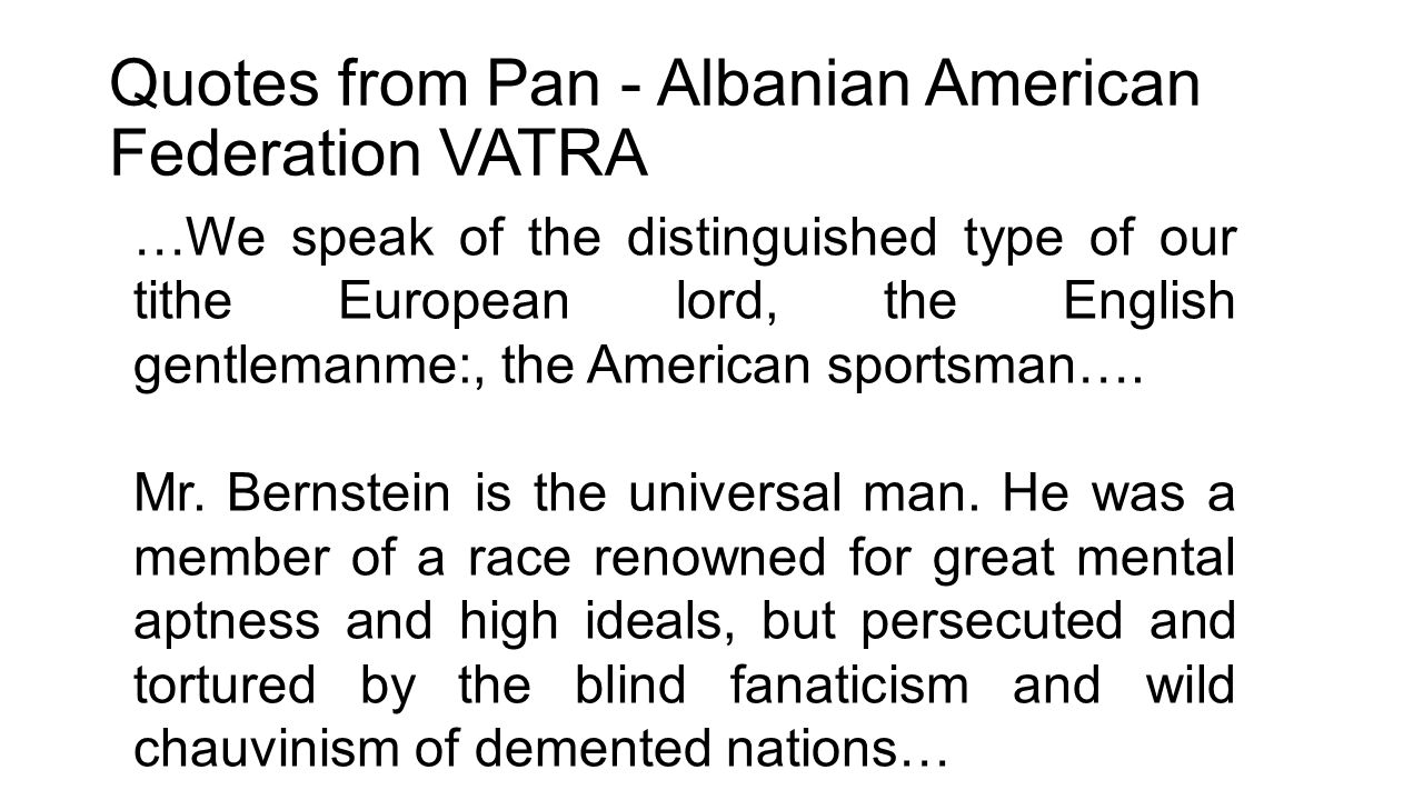 Quotes from Pan - Albanian American Federation VATRA …We speak of the distinguished type of our tithe European lord, the English gentlemanme:, the Ame