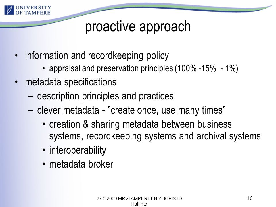 27.5.2009 MRVTAMPEREEN YLIOPISTO Hallinto 10 proactive approach information and recordkeeping policy appraisal and preservation principles (100% -15%