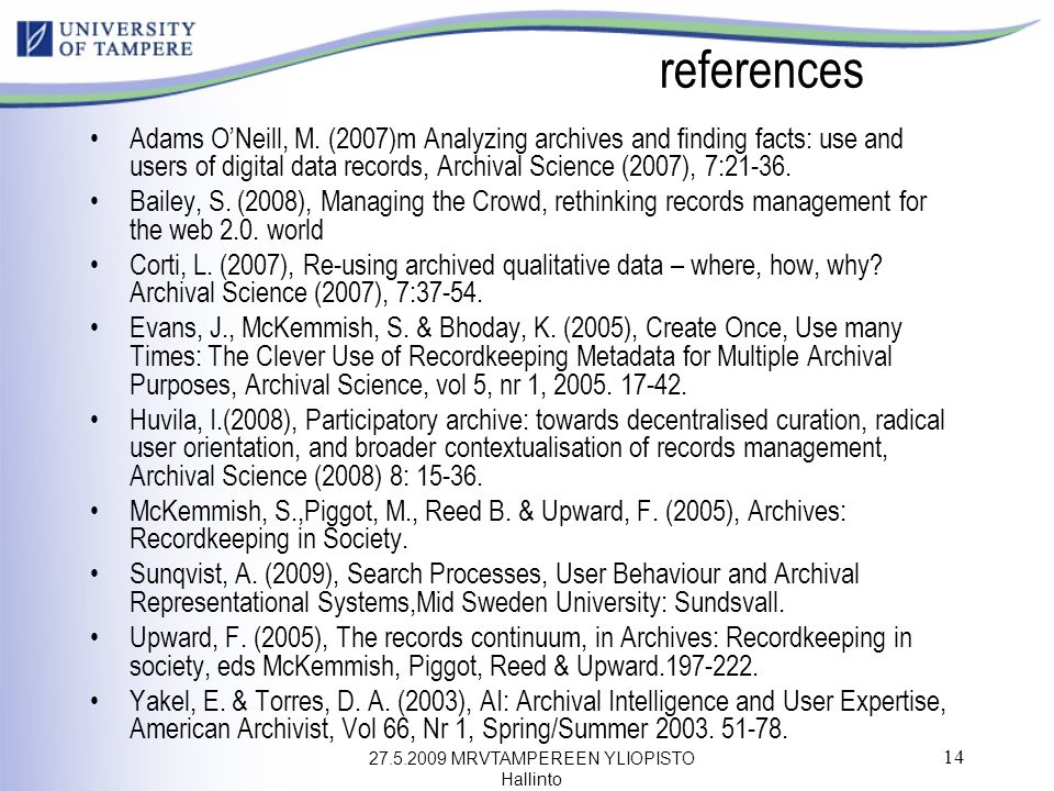 27.5.2009 MRVTAMPEREEN YLIOPISTO Hallinto 14 references Adams O'Neill, M. (2007)m Analyzing archives and finding facts: use and users of digital data