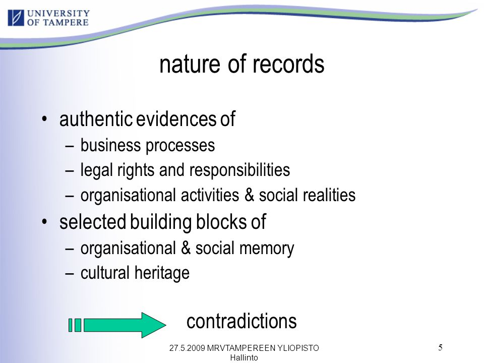 27.5.2009 MRVTAMPEREEN YLIOPISTO Hallinto 5 nature of records authentic evidences of –business processes –legal rights and responsibilities –organisat