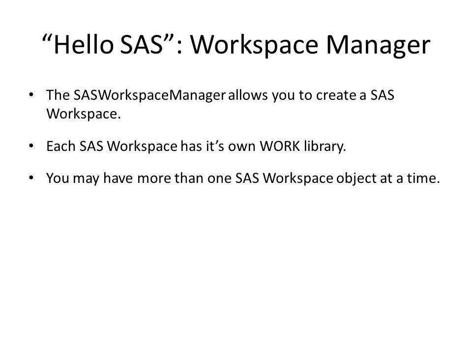 Hello SAS : Workspace Manager The SASWorkspaceManager allows you to create a SAS Workspace.