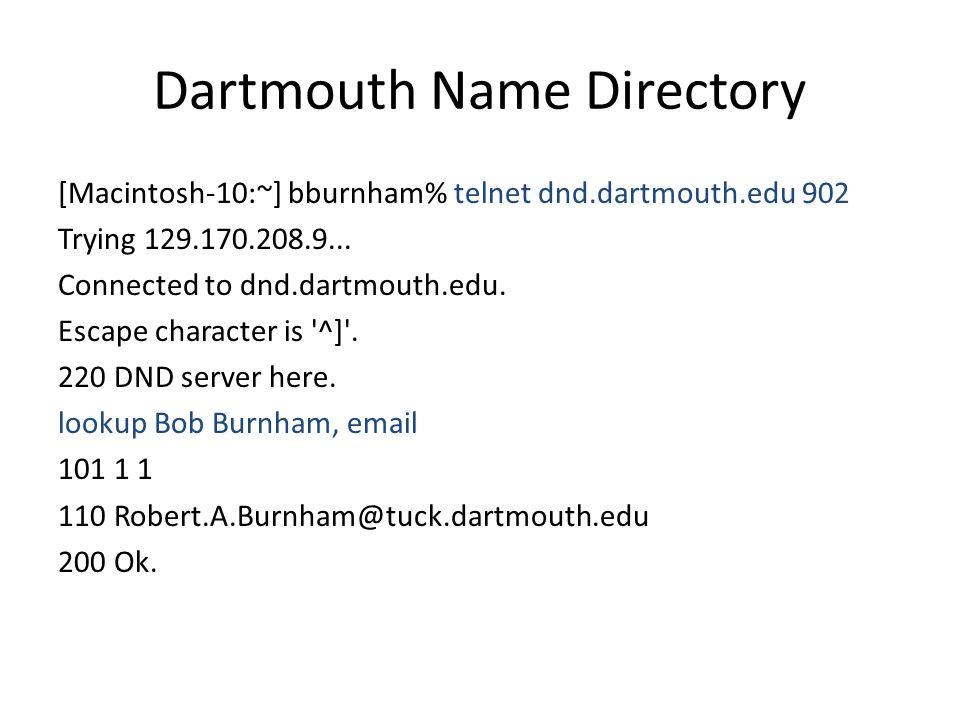 Dartmouth Name Directory [Macintosh-10:~] bburnham% telnet dnd.dartmouth.edu 902 Trying 129.170.208.9...