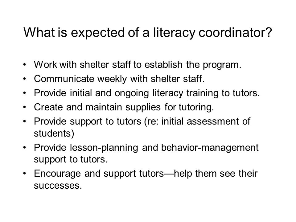 What is expected of a literacy coordinator.Work with shelter staff to establish the program.