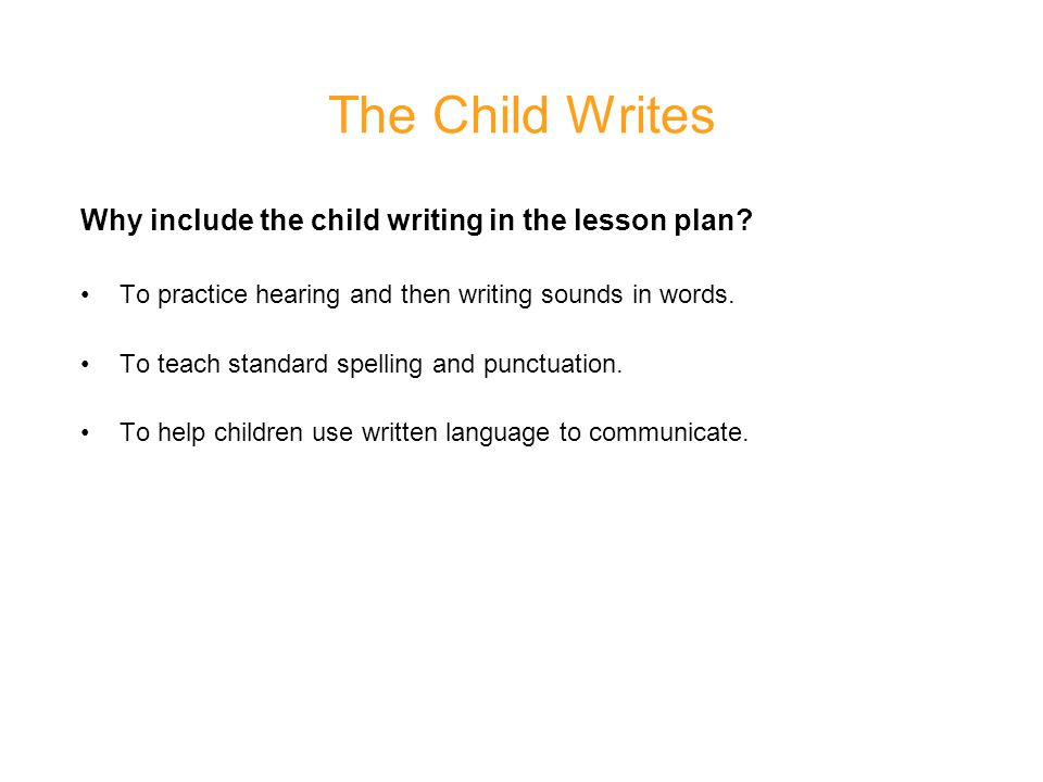 The Child Writes Why include the child writing in the lesson plan.