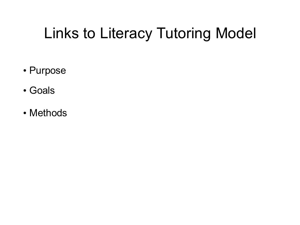 Links to Literacy Tutoring Model Purpose Goals Methods