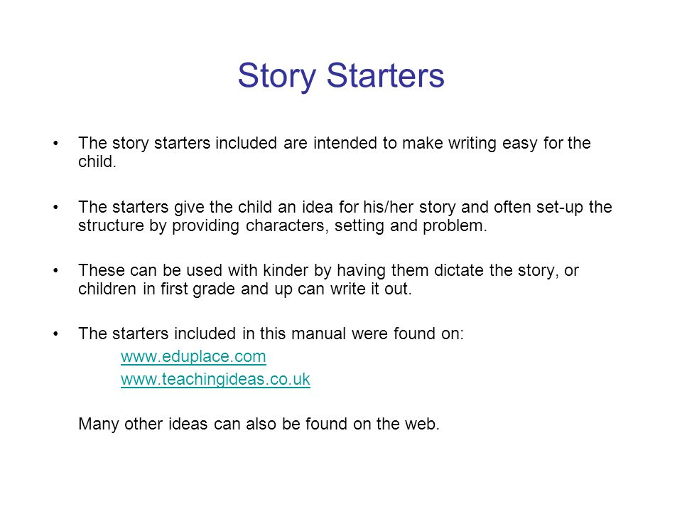 Story Starters The story starters included are intended to make writing easy for the child.