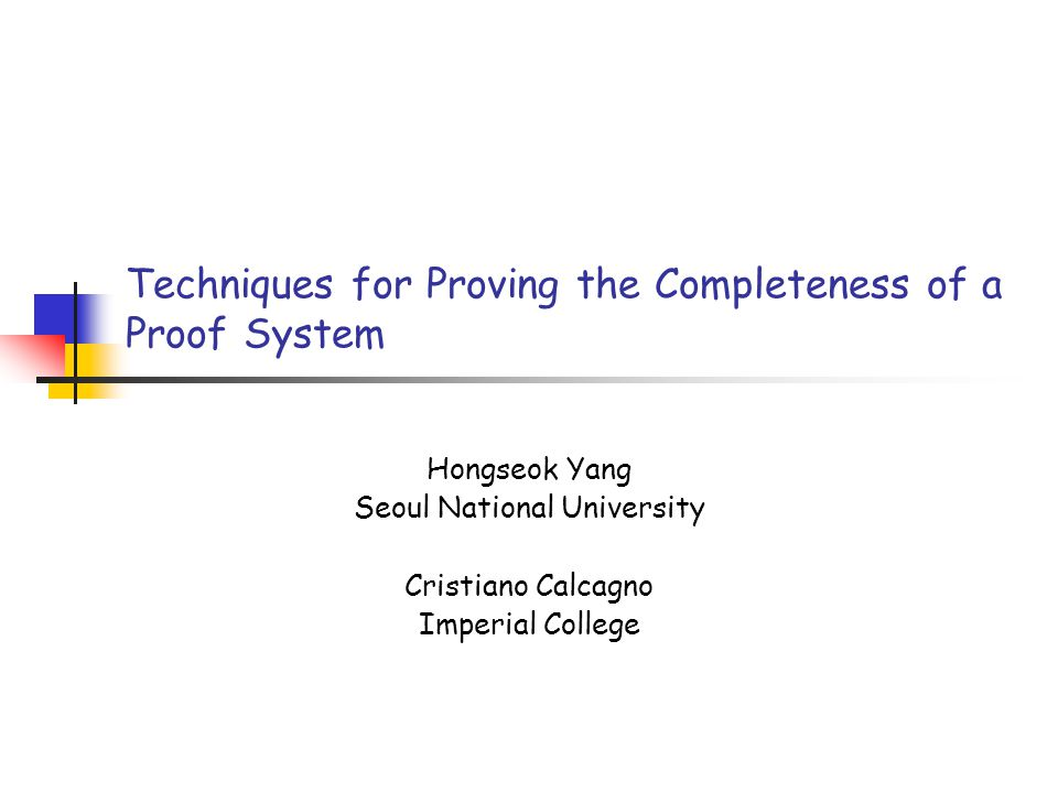 Completeness Question Completeness: Is a proof system powerful enough to verify all true facts.