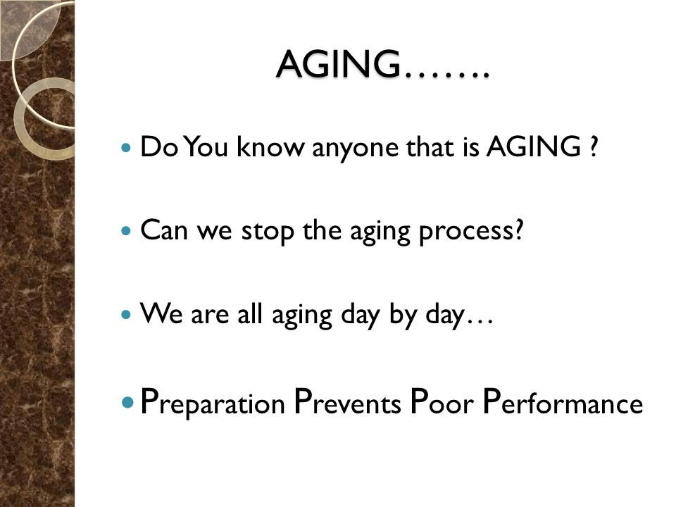 AGING……. Do You know anyone that is AGING . Can we stop the aging process.