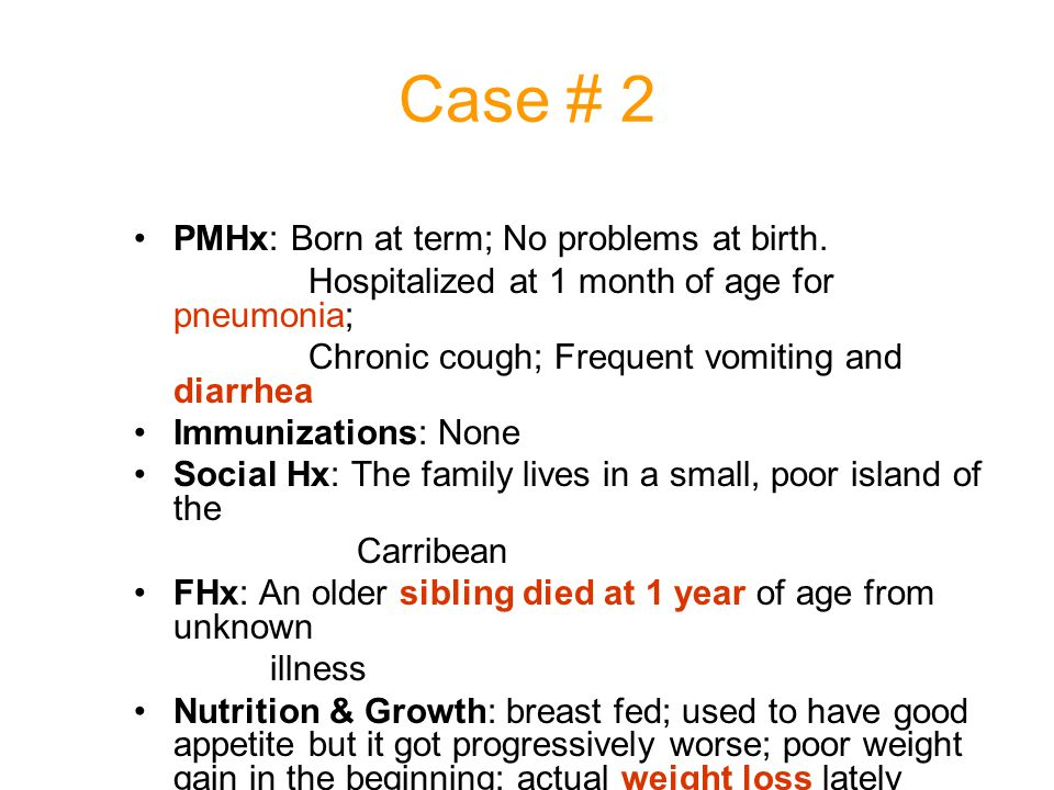 Case # 2 PMHx: Born at term; No problems at birth. Hospitalized at 1 month of age for pneumonia; Chronic cough; Frequent vomiting and diarrhea Immuniz