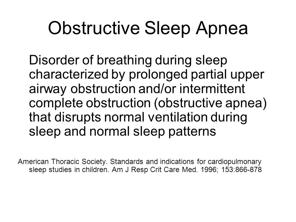 Obstructive Sleep Apnea Disorder of breathing during sleep characterized by prolonged partial upper airway obstruction and/or intermittent complete ob