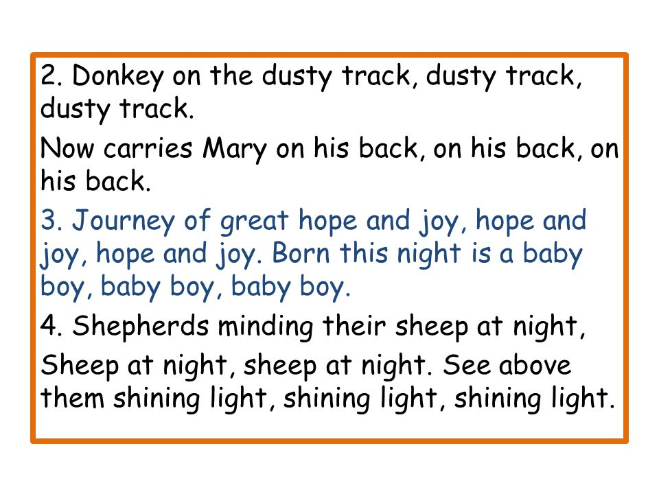 2. Donkey on the dusty track, dusty track, dusty track. Now carries Mary on his back, on his back, on his back. 3. Journey of great hope and joy, hope