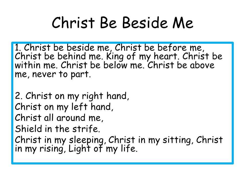3.Christ be in all hearts, Thinking about me, Christ be on all tongues, telling me.
