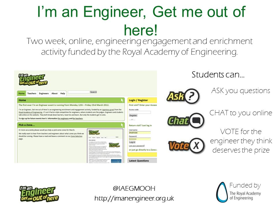 @IAEGMOOH http://imanengineer.org.uk Funded by I'm an Engineer, Get me out of here.