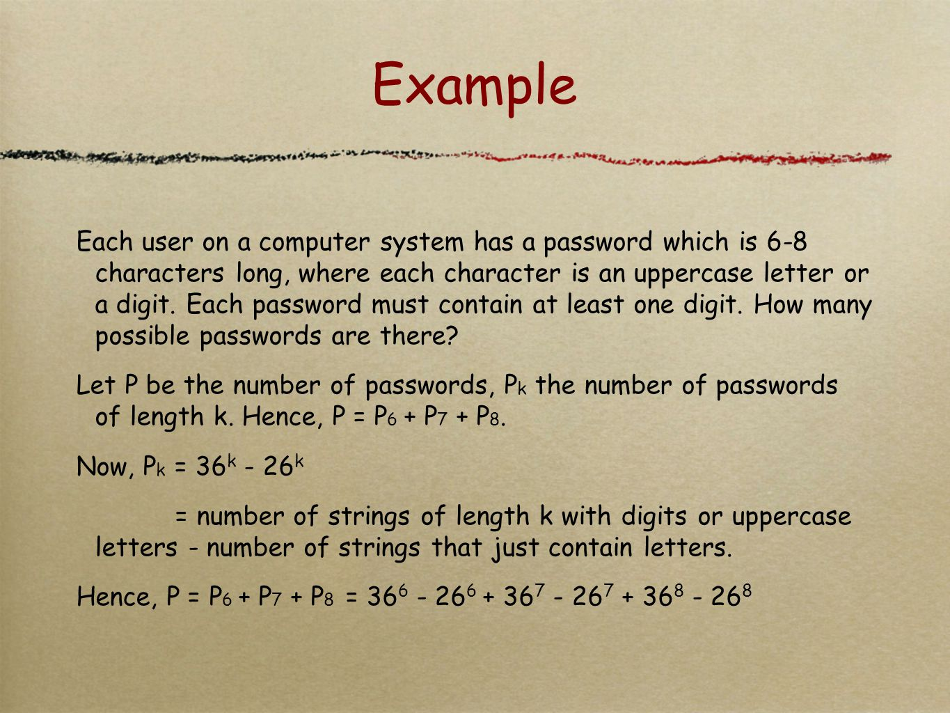 Example Each user on a computer system has a password which is 6-8 characters long, where each character is an uppercase letter or a digit. Each passw