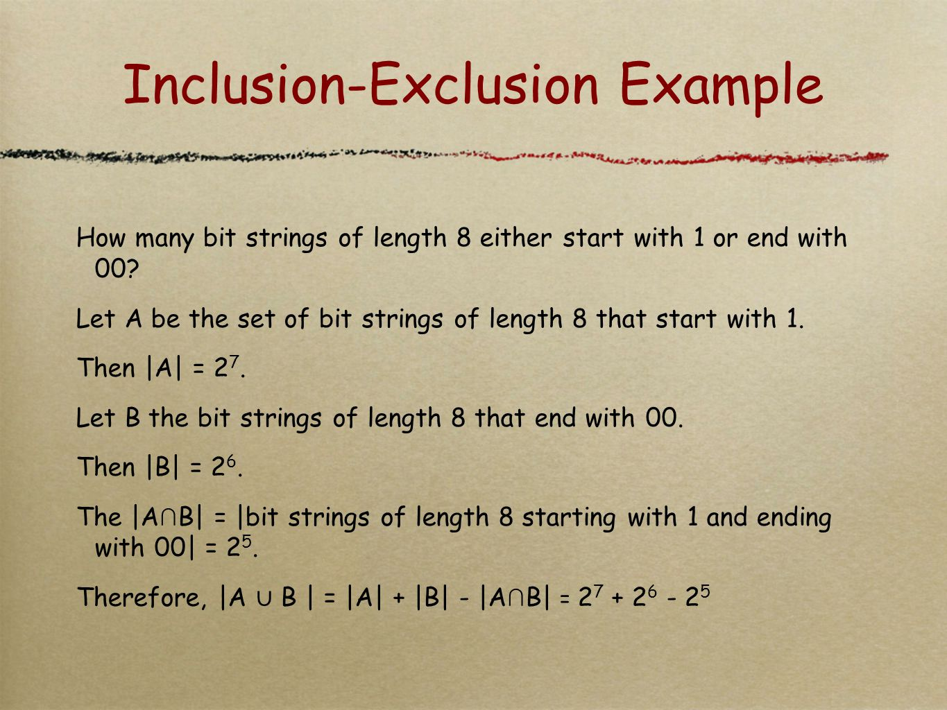 Inclusion-Exclusion Example How many bit strings of length 8 either start with 1 or end with 00.