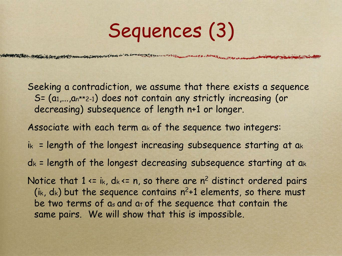 Sequences (3) Seeking a contradiction, we assume that there exists a sequence S= (a 1,...,a n**2-1 ) does not contain any strictly increasing (or decr