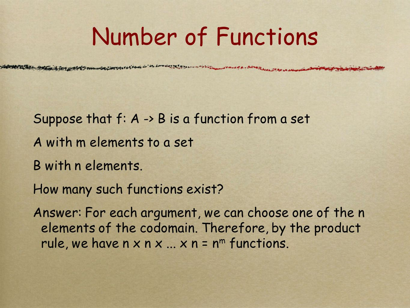 Number of Functions Suppose that f: A -> B is a function from a set A with m elements to a set B with n elements. How many such functions exist? Answe
