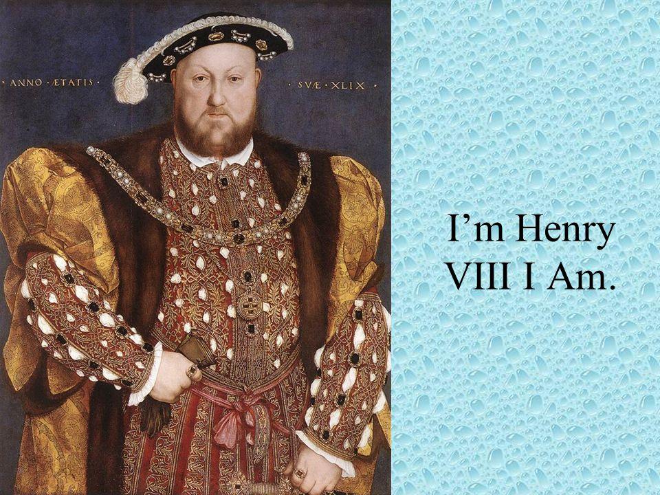 I'm Henry VIII I Am.