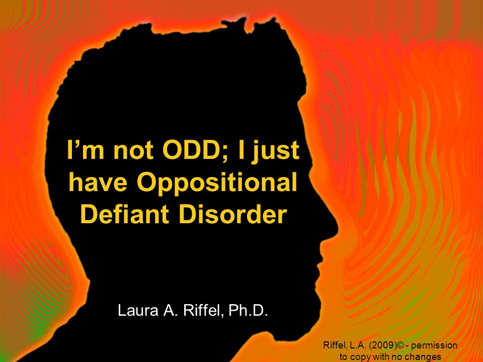 I'm not ODD; I just have Oppositional Defiant Disorder Laura A.