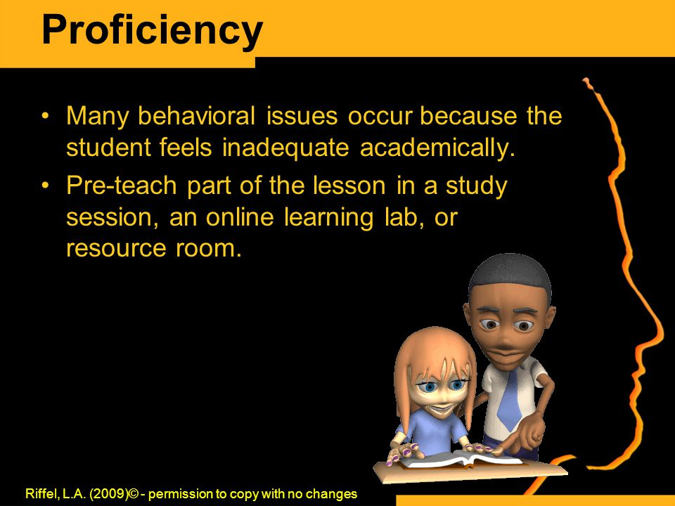Proficiency Many behavioral issues occur because the student feels inadequate academically.